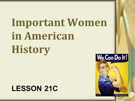 Important Women in American History LESSON 21C. Women's Rights Movement 19 th Century Status Legally under their husbands (chattel) Limited property ownership.