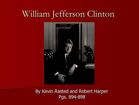 William Jefferson Clinton By Kevin Rasted and Robert Harper Pgs. 894-898.