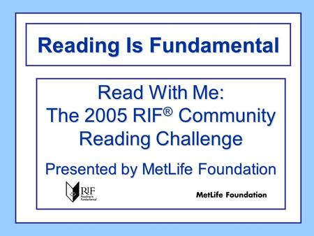 Reading Is Fundamental Read With Me: The 2005 RIF ® Community Reading Challenge Presented by MetLife Foundation.