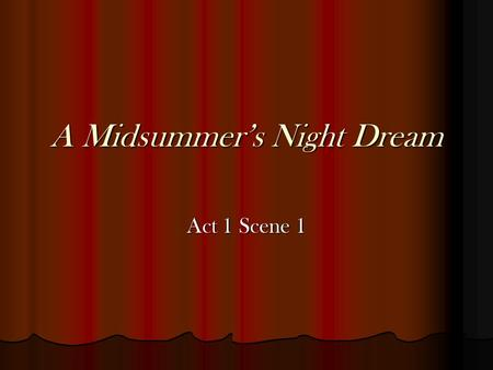 A Midsummer's Night Dream Act 1 Scene 1. Act 1 Theseus, Hermia, Lysander, and Helena face are facing many problems, and they decide how they are going.