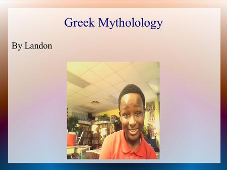 Greek Mytholology By Landon. Who was Hercules Hercules was half man half god his mother name was Hera She was Goddess/immortal. His father was the god.