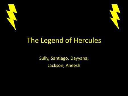 The Legend of Hercules Sully, Santiago, Dayyana, Jackson, Aneesh.