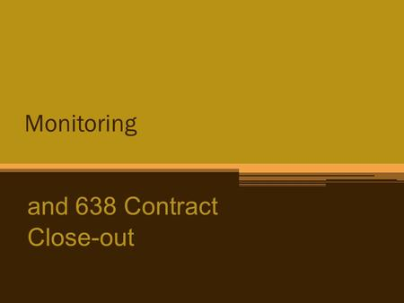 Monitoring and 638 Contract Close-out. Contract Monitoring and Close-out After Award ▫ Meet with Tribe to discuss the Agreement  Include Monitoring Plan.
