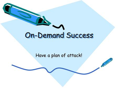 On-Demand Success Have a plan of attack! Tips for Writing On- Demand Sometimes it's hard to write when you're under pressure and put on the spot. Here.