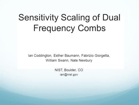 __–––– Sensitivity Scaling of Dual Frequency Combs Ian Coddington, Esther Baumann, Fabrizio Giorgetta, William Swann, Nate Newbury NIST, Boulder, CO
