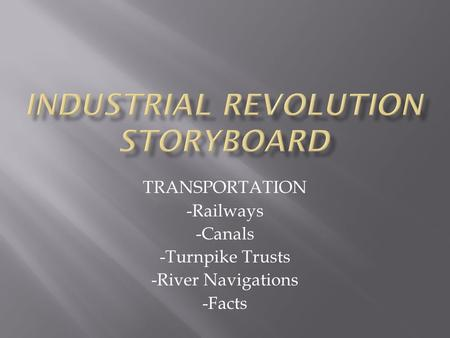 TRANSPORTATION -Railways -Canals -Turnpike Trusts -River Navigations -Facts.