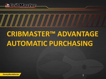 CRIBMASTER™ ADVANTAGE AUTOMATIC PURCHASING 1. CribMaster Advantage Support Options www.cribmaster.com/vending ftp.ecribmaster.com/pub Videos - ftp.ecribmaster.com/pub/documentation/videos/