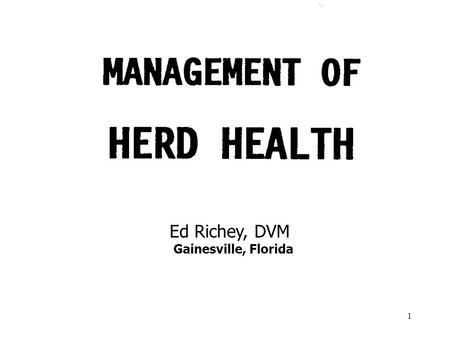 1 Ed Richey, DVM Gainesville, Florida. 2 TO MAKE ANIMAL HEALTH PROGRAMS WORK: 1. THEY MUST BE SIMPLE 2. THEY MUST FIT THE OPERATION.