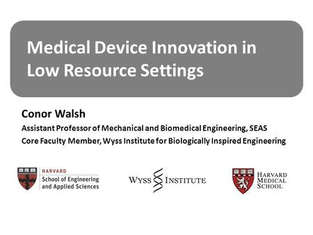 Conor Walsh Assistant Professor of Mechanical and Biomedical Engineering, SEAS Core Faculty Member, Wyss Institute for Biologically Inspired Engineering.