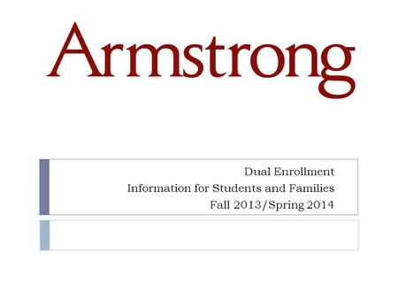 Dual Enrollment Information for Students and Families Fall 2013/Spring 2014.