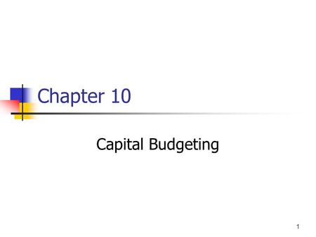 "1 Chapter 10 Capital Budgeting. 2 Topics Overview and ""vocabulary"" Methods NPV IRR, MIRR Profitability Index Payback, discounted payback Unequal lives."