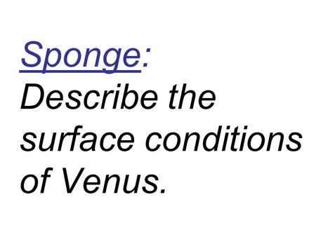 Sponge: Describe the surface conditions of Venus..