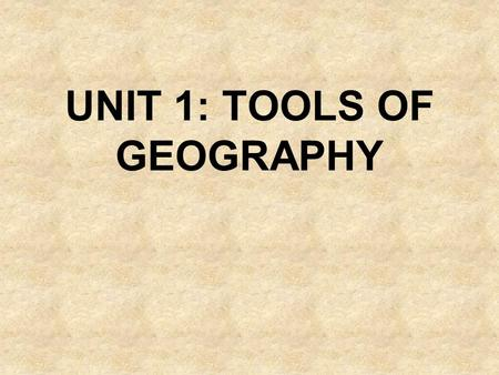 UNIT 1: TOOLS OF GEOGRAPHY. WHAT IS GEOGRAPHY? GEOGRAPHY is the study of the world's environment and man's interaction within the environment. Geography.
