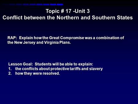 Topic # 17 -Unit 3 Conflict between the Northern and Southern States RAP: Explain how the Great Compromise was a combination of the New Jersey and Virginia.