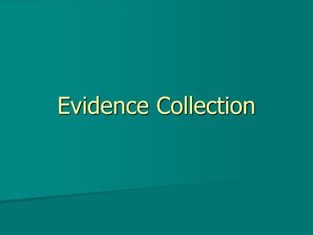 Evidence Collection. What evidence? What types of evidence should be collected at a crime scene? What types of evidence should be collected at a crime.