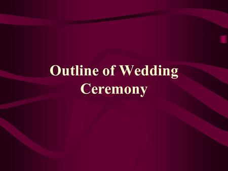 Outline of Wedding Ceremony. 5:30 -- Entire wedding party dressed and in sanctuary for pictures 6:45 -- Wedding party in annex 6:55 -- Solo(s) 7:00 --