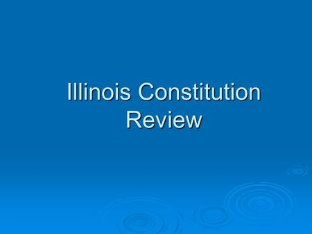 Illinois Constitution Review. History  Illinois became a state in what year?  1818.