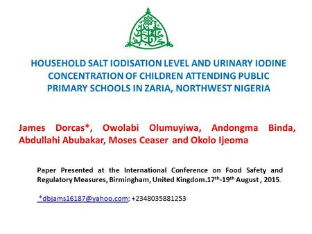 HOUSEHOLD SALT IODISATION LEVEL AND URINARY IODINE CONCENTRATION OF CHILDREN ATTENDING PUBLIC PRIMARY SCHOOLS IN ZARIA, NORTHWEST NIGERIA James Dorcas*,