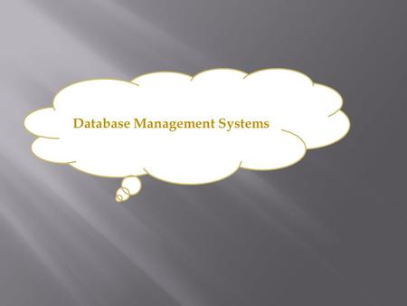 Database Management Systems.  Database management system (DBMS)  Store large collections of data  Organize the data  Becomes a data storage system.
