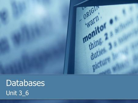 Databases Unit 3_6. Flat File Databases One table containing data Data must be entered as a whole each time e.g. customer name and address each time (data.