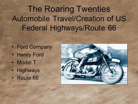 The Roaring Twenties Automobile Travel/Creation of US Federal Highways/Route 66 Ford Company Henry Ford Model T Highways Route 66.
