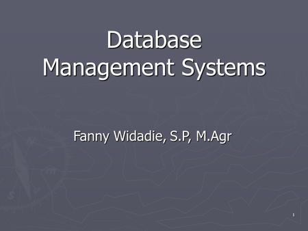 Fanny Widadie, S.P, M.Agr 1 Database Management Systems.