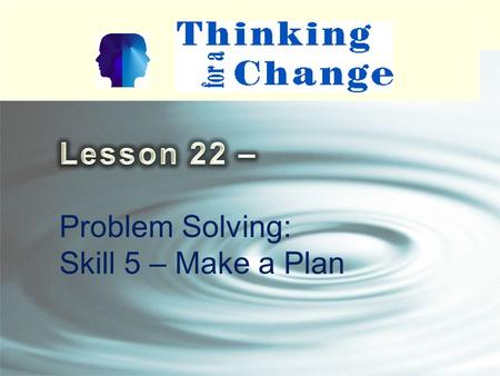Problem Solving: Skill 5 – Make a Plan. 2 Problem Solving Skills Skill 1 – Stop and Think Skill 2 – State the Problem Skill 3 – Set a Goal and Gather.