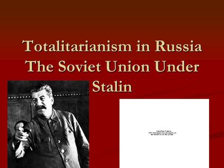 Totalitarianism in Russia The Soviet Union Under Stalin.