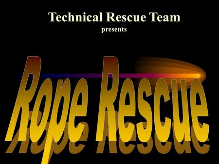 Technical Rescue Team presents. Rope Rescue Objectives Size Up Identification of Resources Hazard Recognition Command & Control Rescue plan Termination.