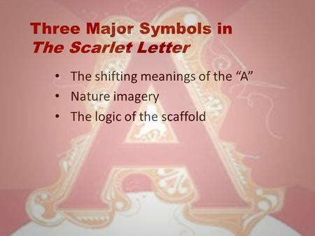 an analysis of major symbols in the scarlet letter The scarlet letter displays symbols through characterization, colors, location and light the author's brilliant use of these symbols and their transformation is a major reason for the acclaim and popularity of this classical work and why it has become a peerless example of romance novels.