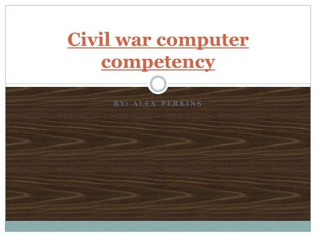 BY: ALEX PERKINS Civil war computer competency. When did the civil war occur The civil war began on April 12, 1861 when the confederacy fired on fort.