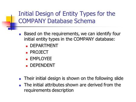 Initial Design of Entity Types for the COMPANY Database Schema Based on the requirements, we can identify four initial entity types in the COMPANY database: