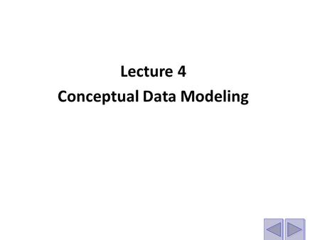 Lecture 4 Conceptual Data Modeling. Objectives Define terms related to entity relationship modeling, including entity, entity instance, attribute, relationship,