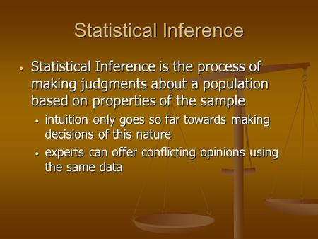 Statistical Inference Statistical Inference is the process of making judgments about a population based on properties of the sample Statistical Inference.