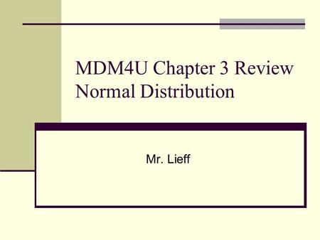 MDM4U Chapter 3 Review Normal Distribution Mr. Lieff.