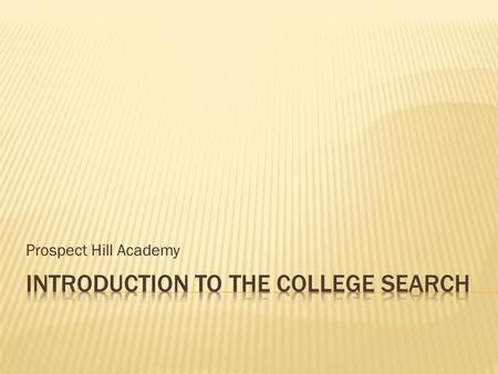 Prospect Hill Academy.  College Counseling Philosophy  Role of the College Counselor and College Prep  Six Dimensions of the College Application 