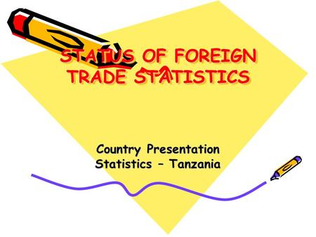 STATUS OF FOREIGN TRADE STATISTICS STATUS OF FOREIGN TRADE STATISTICS Country Presentation Statistics – Tanzania.