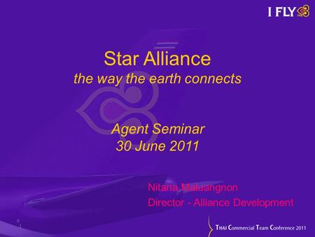 Star Alliance the way the earth connects Agent Seminar 30 June 2011 Nitana Maluangnon Director - Alliance Development 1.