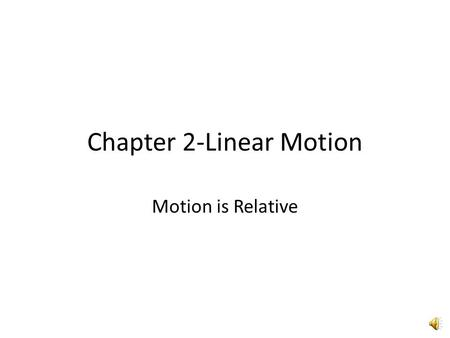 Chapter 2-Linear Motion Motion is Relative Is the book on your desk moving?