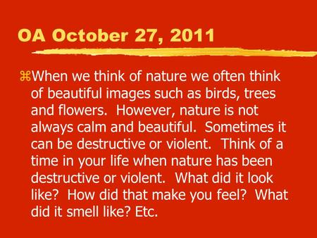 OA October 27, 2011 zWhen we think of nature we often think of beautiful images such as birds, trees and flowers. However, nature is not always calm and.