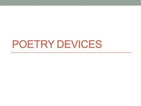 POETRY DEVICES. IMAGERY What is Imagery? Imagery is a vivid description of things seen, heard, tasted or touched.