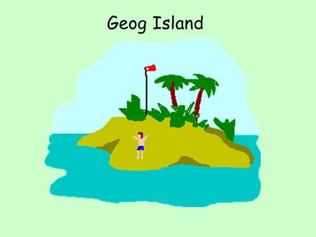 Geog Island. How to write better descriptions of your chosen settlement sites.