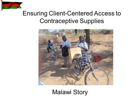 Ensuring Client-Centered Access to Contraceptive Supplies Malawi Story.