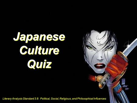 Literary Analysis Standard 3.8: Political, Social, Religious, and Philosophical Influences Japanese Culture Quiz Literary Analysis Standard 3.8: Political,