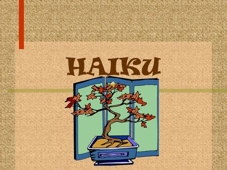HAIKU. What is Haiku? A form of poetry made popular in Japan, which has become appreciated around the world. Grew out of a writing game in which one person.
