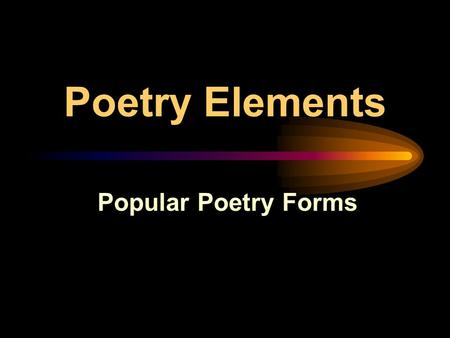 Poetry Elements Popular Poetry Forms. Epic -The length of a novel -Dramatic story about a hero from history or legend -Tone is usually serious or grand.