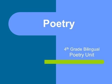 "Poetry 4 th Grade Bilingual Poetry Unit. What is Poetry?? Well, the dictionary says poetry is: ""the art of rhythmical composition, written or spoken,"