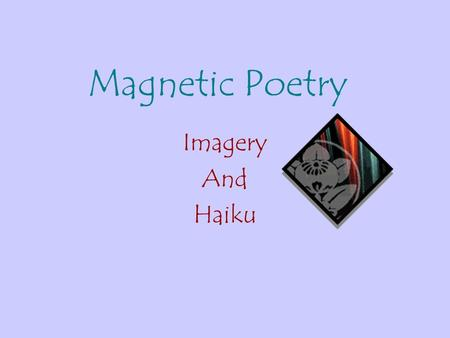 Magnetic Poetry Imagery And Haiku A string pulled back A streak of wind whistling Through the air.