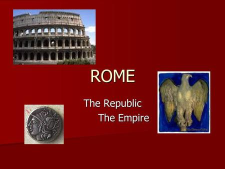 ROME The Republic The Empire. The Origins of Rome 3 founding groups 3 founding groups Latin shepherds Latin shepherds Greek colonies Greek colonies Etruscan.