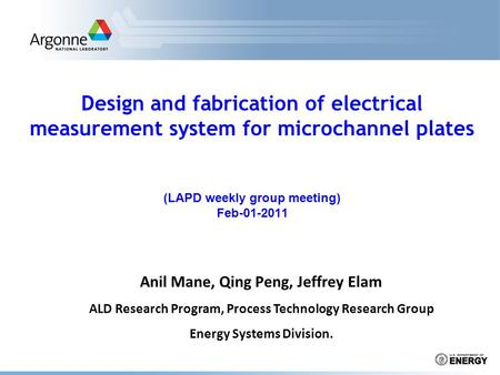 Design and fabrication of electrical measurement system for microchannel plates (LAPD weekly group meeting) Feb-01-2011 Anil Mane, Qing Peng, Jeffrey Elam.